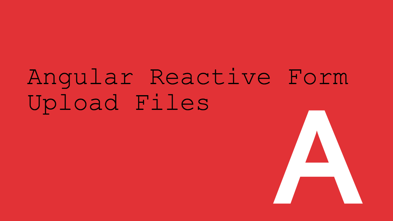 Upload File avec un Reactive Form Angular