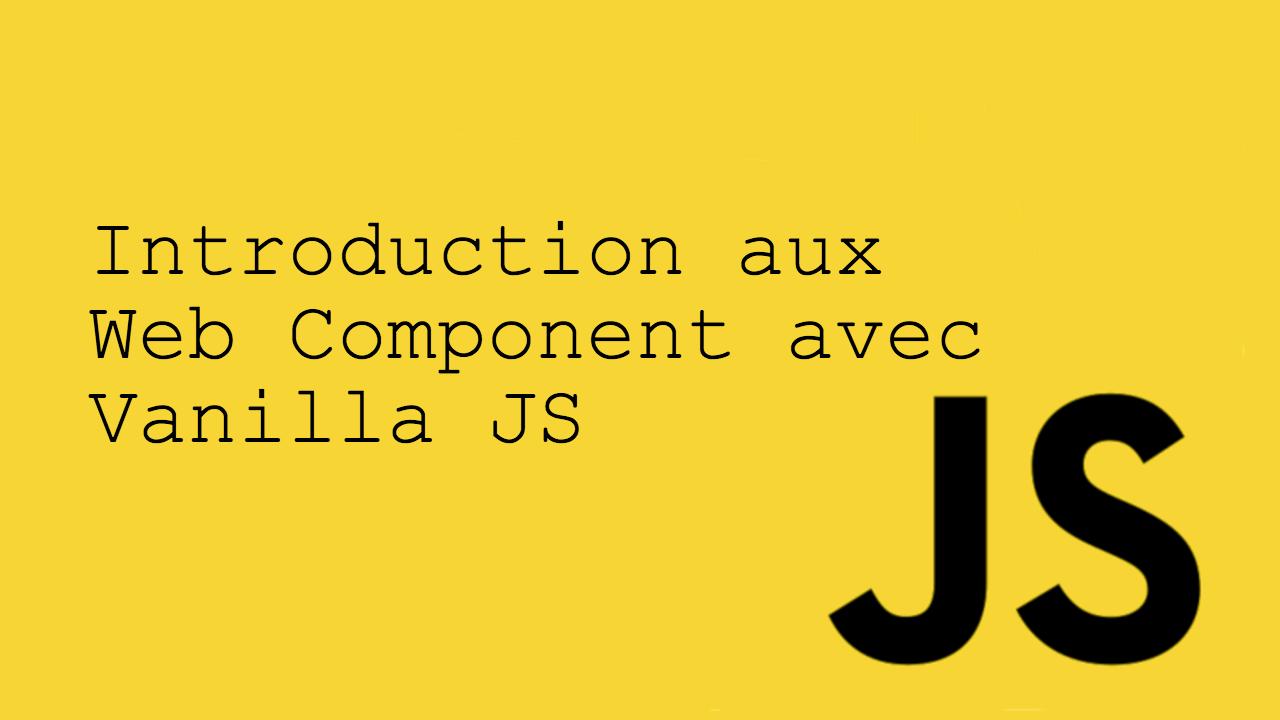 introduction aux web component avec vanilla js