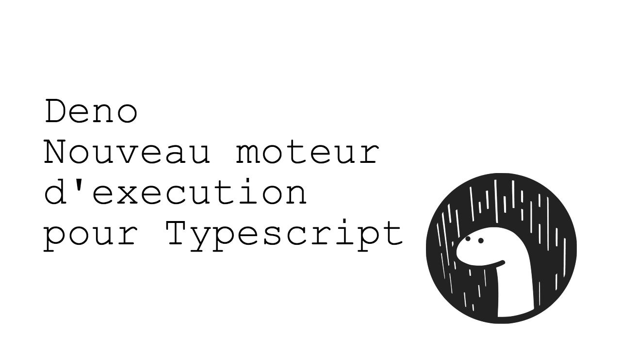 Deno, le nouveau runtime pour Typescript