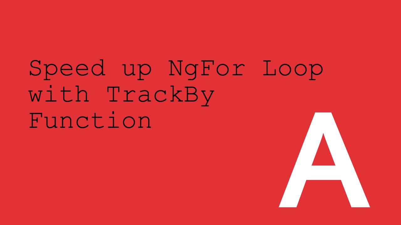 Speed NgFor avec la fonction TrackBy