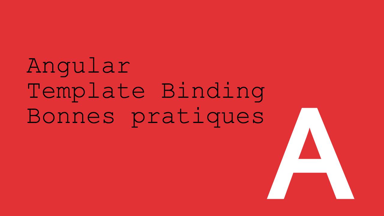 Angular Template Binding, les bonnes pratiques