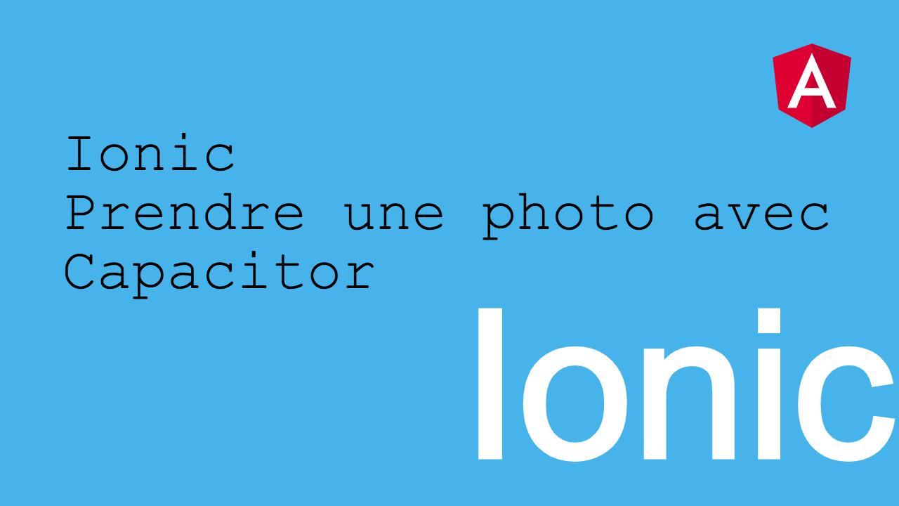 Prendre une Photo avec Capacitor et Ionic dans un projet Angular